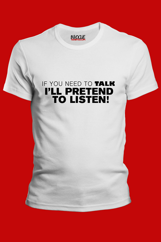 If You Need to Talk I'll Pretend to Listen